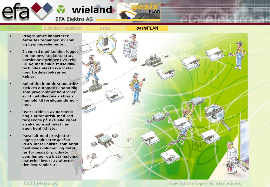Wieland GroupBuilding Installationgesis gesisPLAN EFA Elektro as Dine utfordringer er vårt ansvar •Programmet importerer AutoCAD-tegninger av rom og bygningselementer.