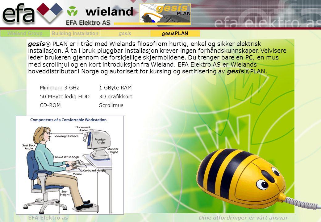 Wieland GroupBuilding Installationgesis gesisPLAN EFA Elektro as Dine utfordringer er vårt ansvar gesis® PLAN er i tråd med Wielands filosofi om hurtig, enkel og sikker elektrisk installasjon.