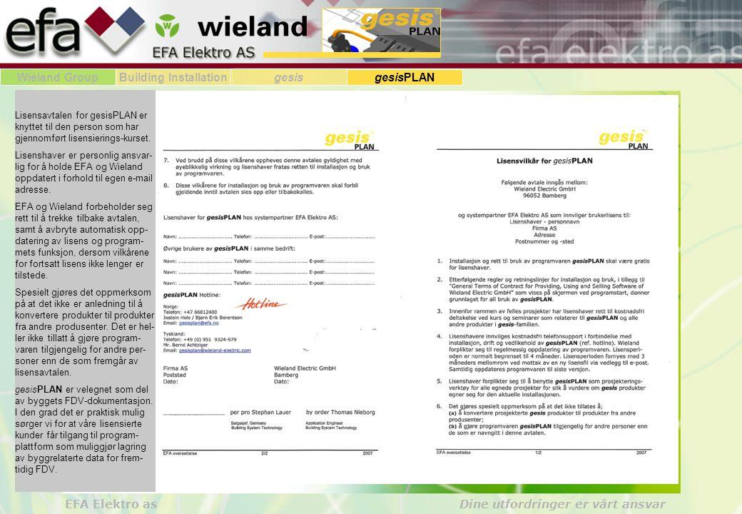 Wieland GroupBuilding Installationgesis gesisPLAN EFA Elektro as Dine utfordringer er vårt ansvar Lisensavtalen for gesisPLAN er knyttet til den person som har gjennomført lisensierings-kurset.