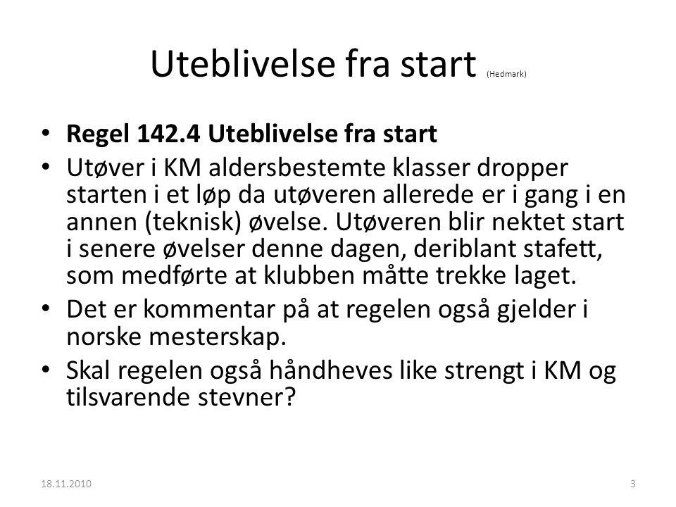 Uteblivelse fra start (Hedmark) • Regel 142.4 Uteblivelse fra start • Utøver i KM aldersbestemte klasser dropper starten i et løp da utøveren allerede er i gang i en annen (teknisk) øvelse.