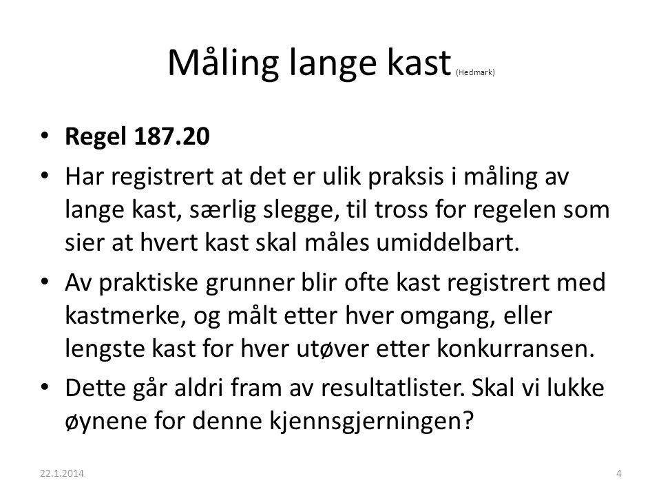 Måling lange kast (Hedmark) • Regel 187.20 • Har registrert at det er ulik praksis i måling av lange kast, særlig slegge, til tross for regelen som sier at hvert kast skal måles umiddelbart.