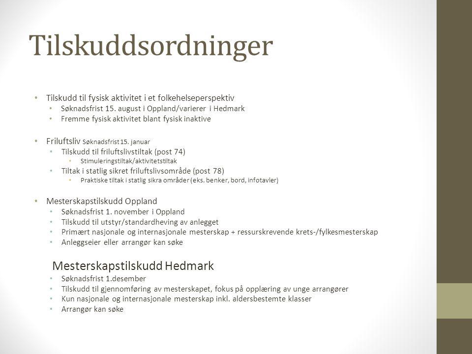 Tilskuddsordninger • Tilskudd til fysisk aktivitet i et folkehelseperspektiv • Søknadsfrist 15. august i Oppland/varierer i Hedmark • Fremme fysisk ak
