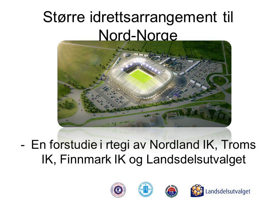 Større idrettsarrangement til Nord-Norge -En forstudie i rtegi av Nordland IK, Troms IK, Finnmark IK og Landsdelsutvalget