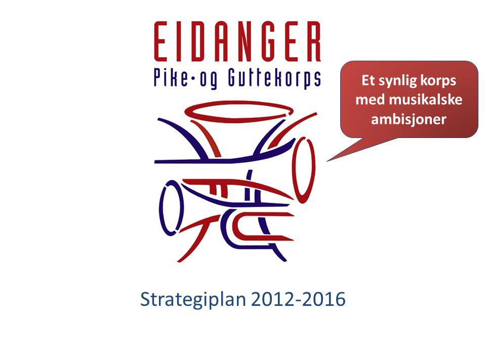 Strategiplan 2012-2016 Et synlig korps med musikalske ambisjoner