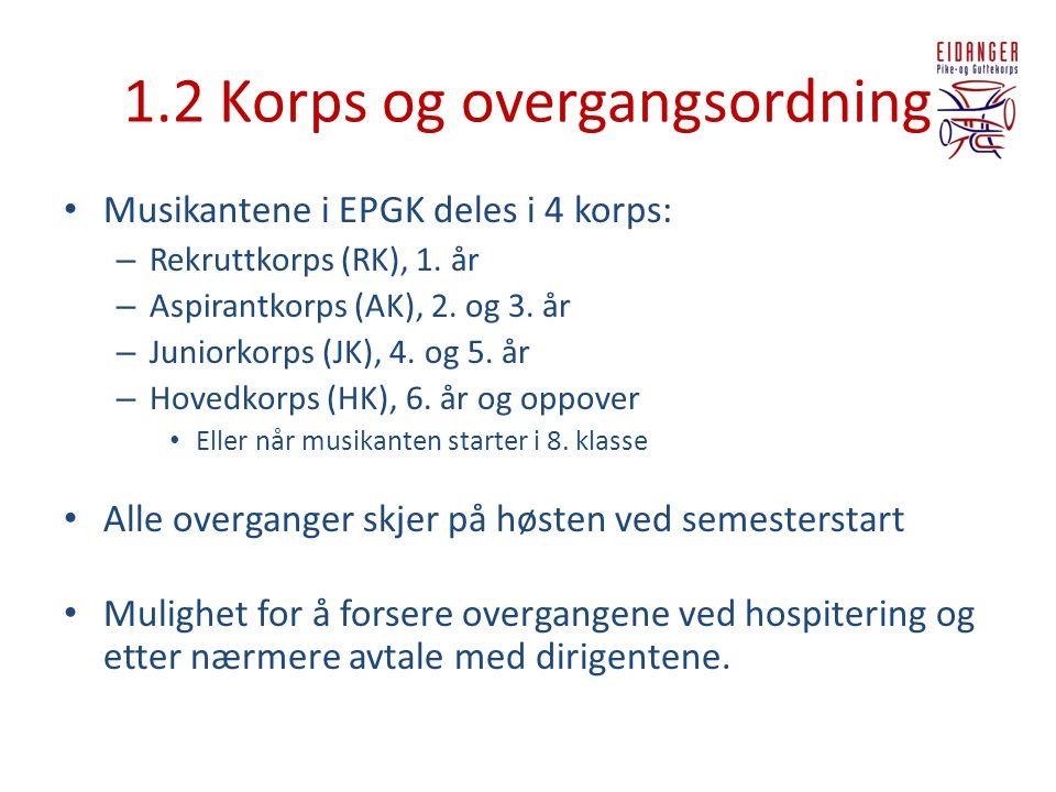1.2 Korps og overgangsordning • Musikantene i EPGK deles i 4 korps: – Rekruttkorps (RK), 1. år – Aspirantkorps (AK), 2. og 3. år – Juniorkorps (JK), 4