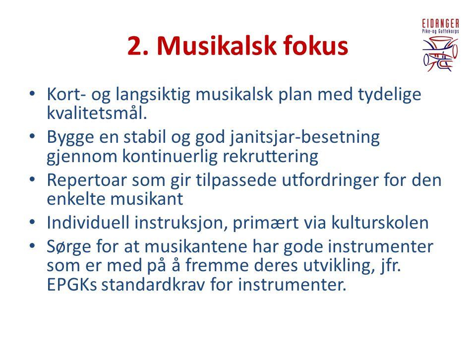 2. Musikalsk fokus • Kort- og langsiktig musikalsk plan med tydelige kvalitetsmål. • Bygge en stabil og god janitsjar-besetning gjennom kontinuerlig r