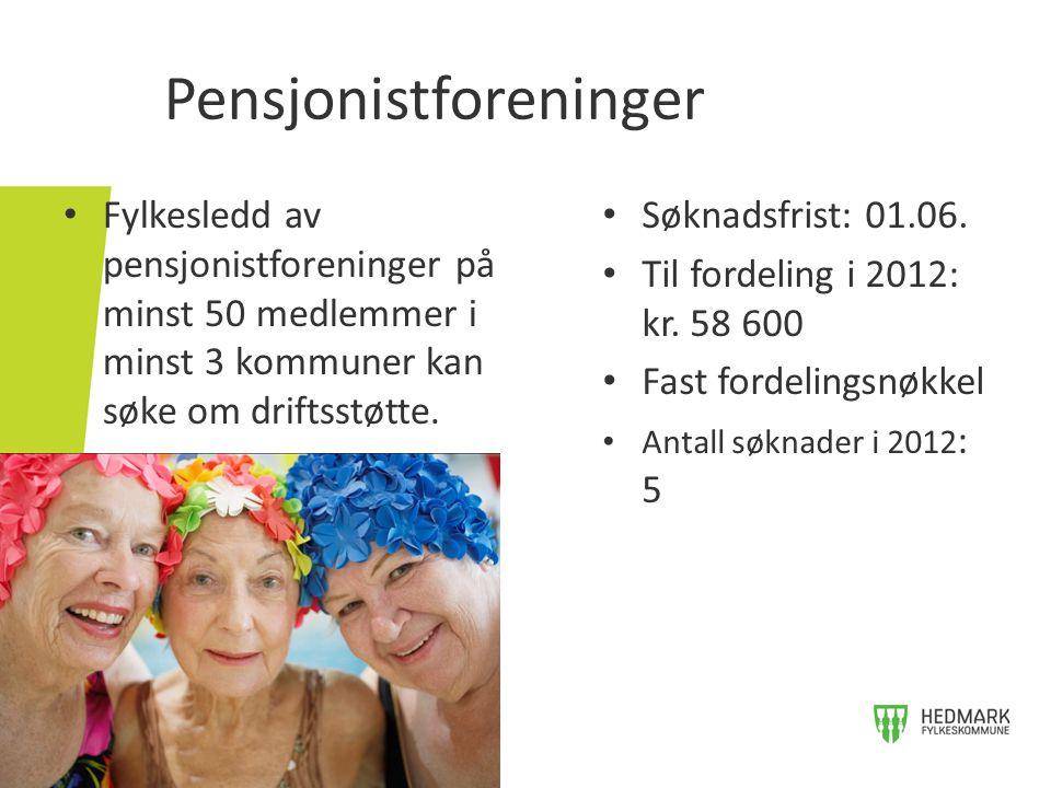 Pensjonistforeninger • Fylkesledd av pensjonistforeninger på minst 50 medlemmer i minst 3 kommuner kan søke om driftsstøtte. • Søknadsfrist: 01.06. •