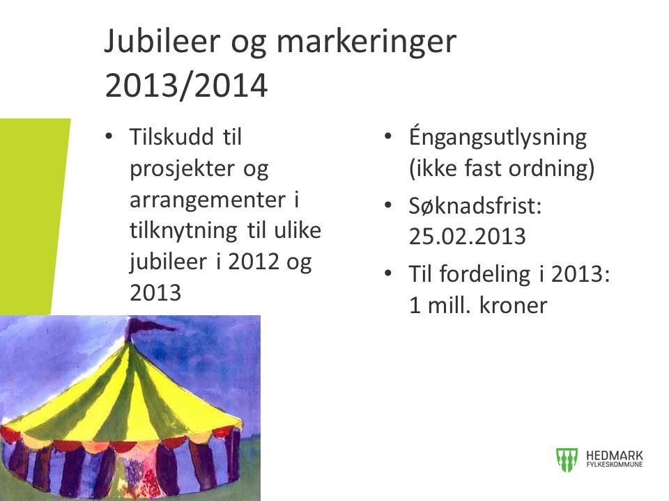 Jubileer og markeringer 2013/2014 • Tilskudd til prosjekter og arrangementer i tilknytning til ulike jubileer i 2012 og 2013 • Éngangsutlysning (ikke