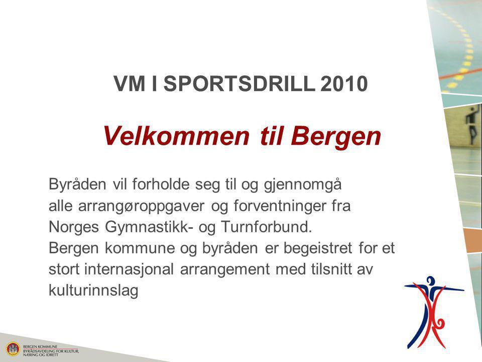 VM I SPORTSDRILL 2010 Velkommen til Bergen Byråden vil forholde seg til og gjennomgå alle arrangøroppgaver og forventninger fra Norges Gymnastikk- og