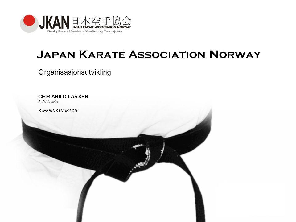 Japan Karate Association Norway Organisasjonsutvikling GEIR ARILD LARSEN 7. DAN JKA SJEFSINSTRUKTØR