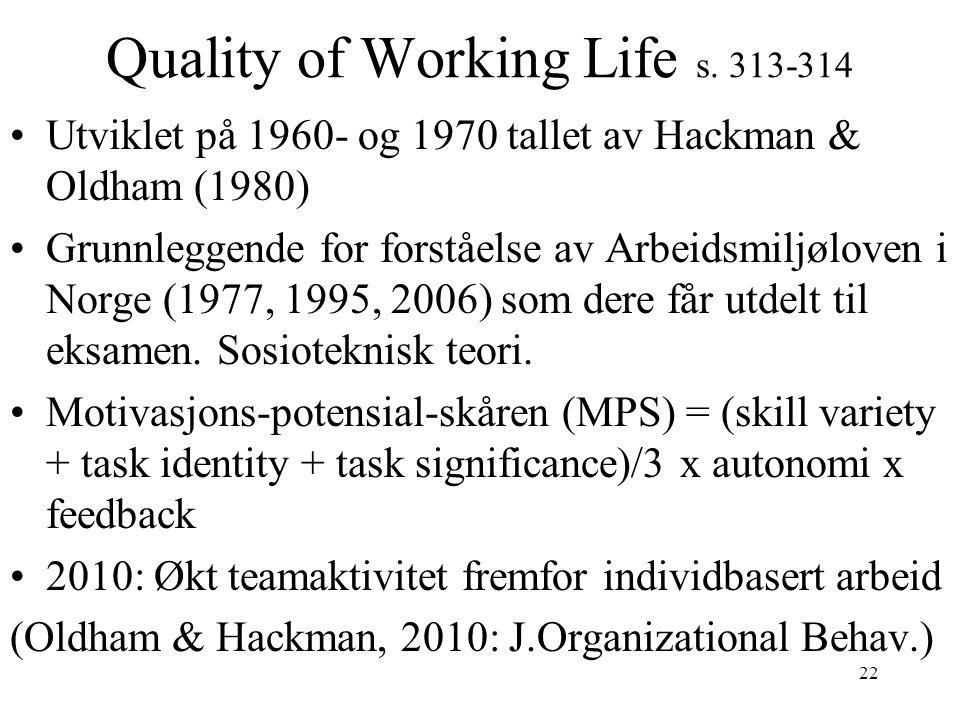 22 Quality of Working Life s. 313-314 •Utviklet på 1960- og 1970 tallet av Hackman & Oldham (1980) •Grunnleggende for forståelse av Arbeidsmiljøloven