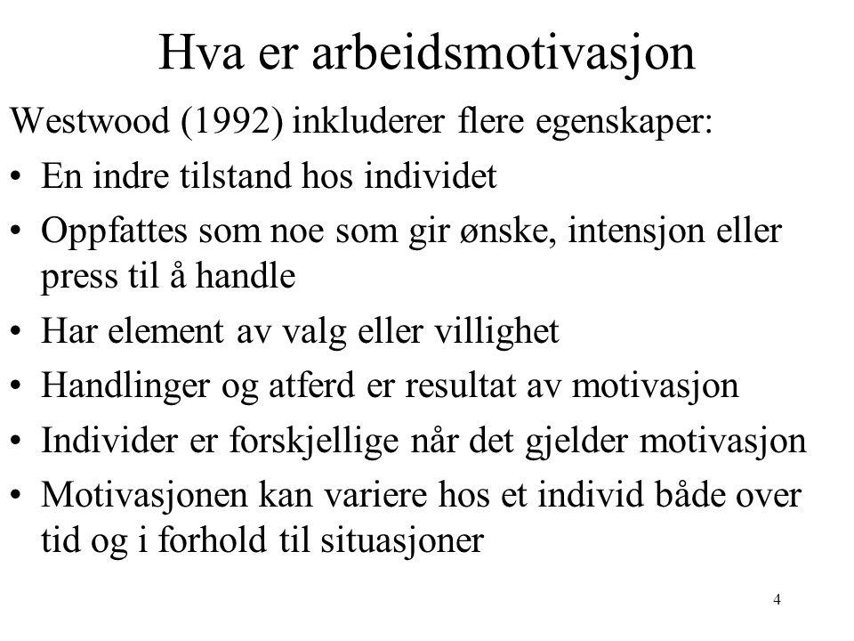 4 Hva er arbeidsmotivasjon Westwood (1992) inkluderer flere egenskaper: •En indre tilstand hos individet •Oppfattes som noe som gir ønske, intensjon e