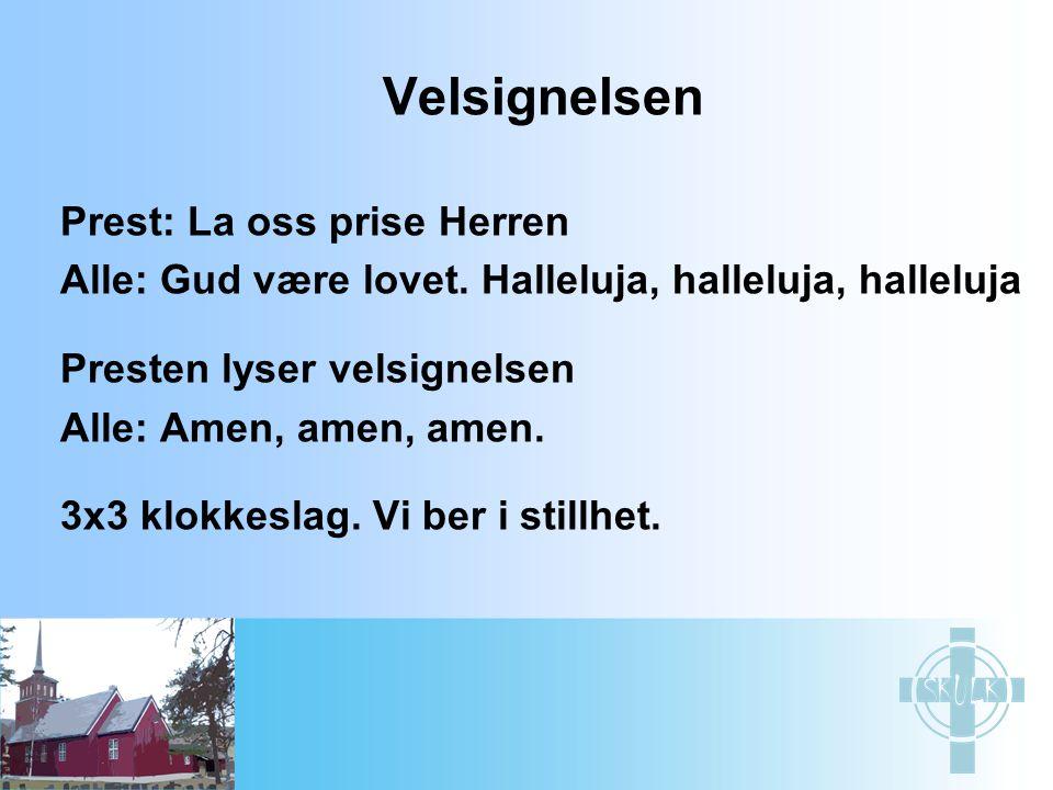 Velsignelsen Prest: La oss prise Herren Alle: Gud være lovet. Halleluja, halleluja, halleluja Presten lyser velsignelsen Alle: Amen, amen, amen. 3x3 k