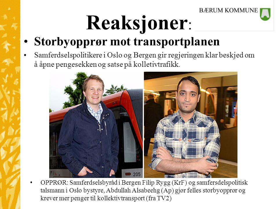 Reaksjoner : •Storbyopprør mot transportplanen •Samferdselspolitikere i Oslo og Bergen gir regjeringen klar beskjed om å åpne pengesekken og satse på kolletivtrafikk.
