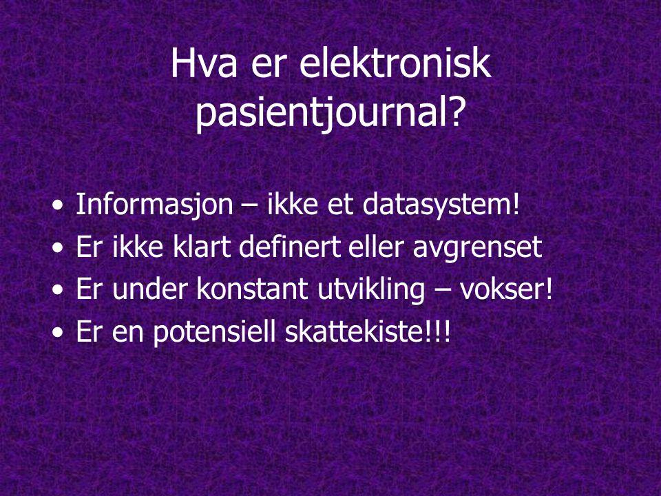 Hva er elektronisk pasientjournal.•Informasjon – ikke et datasystem.