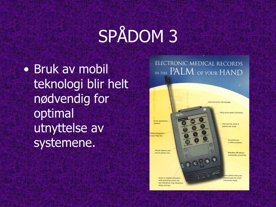 SPÅDOM 3 •Bruk av mobil teknologi blir helt nødvendig for optimal utnyttelse av systemene.