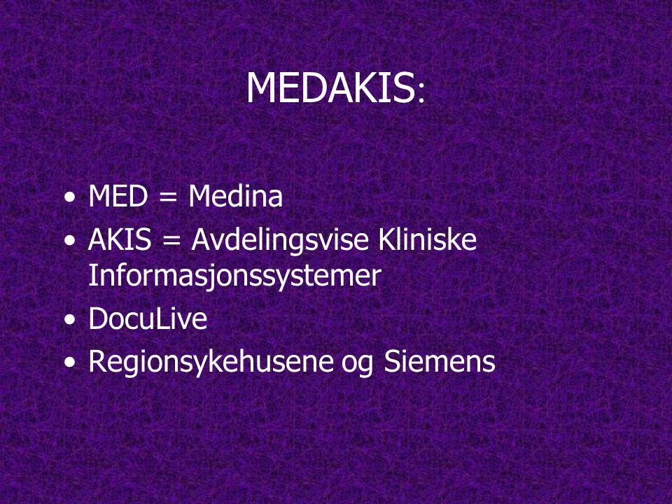 MEDAKIS : •MED = Medina •AKIS = Avdelingsvise Kliniske Informasjonssystemer •DocuLive •Regionsykehusene og Siemens