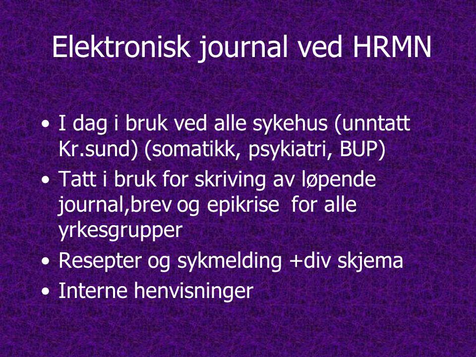 Elektronisk journal ved HRMN •I dag i bruk ved alle sykehus (unntatt Kr.sund) (somatikk, psykiatri, BUP) •Tatt i bruk for skriving av løpende journal,brev og epikrise for alle yrkesgrupper •Resepter og sykmelding +div skjema •Interne henvisninger