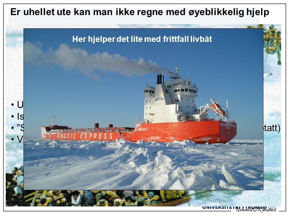 Norvald©Kjerstad Er uhellet ute kan man ikke regne med øyeblikkelig hjelp • Utenfor rekkevidde for redningshelikopter • Isforsterkede skip kan være la