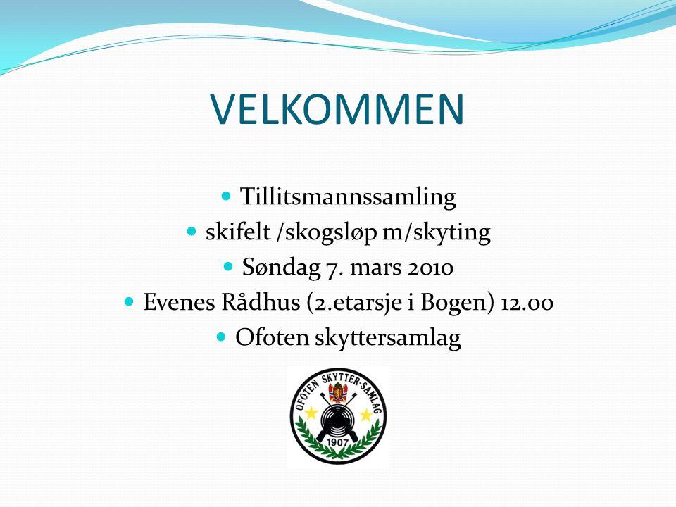 VELKOMMEN  Tillitsmannssamling  skifelt /skogsløp m/skyting  Søndag 7. mars 2010  Evenes Rådhus (2.etarsje i Bogen) 12.00  Ofoten skyttersamlag