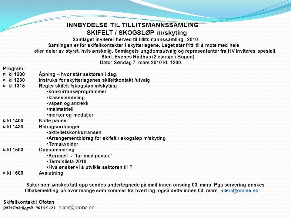 INNBYDELSE TIL TILLITSMANNSSAMLING SKIFELT / SKOGSLØP m/skyting Samlaget inviterer herved til tillitsmannssamling 2010. Samlingen er for skifeltkontak