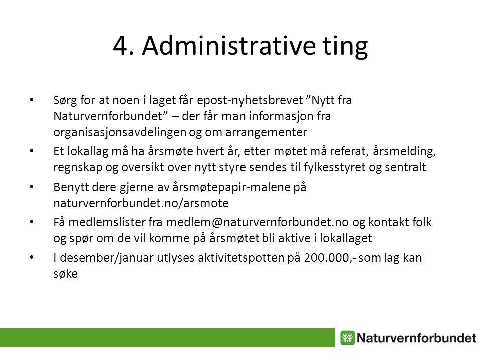 """4. Administrative ting • Sørg for at noen i laget får epost-nyhetsbrevet """"Nytt fra Naturvernforbundet"""" – der får man informasjon fra organisasjonsavde"""