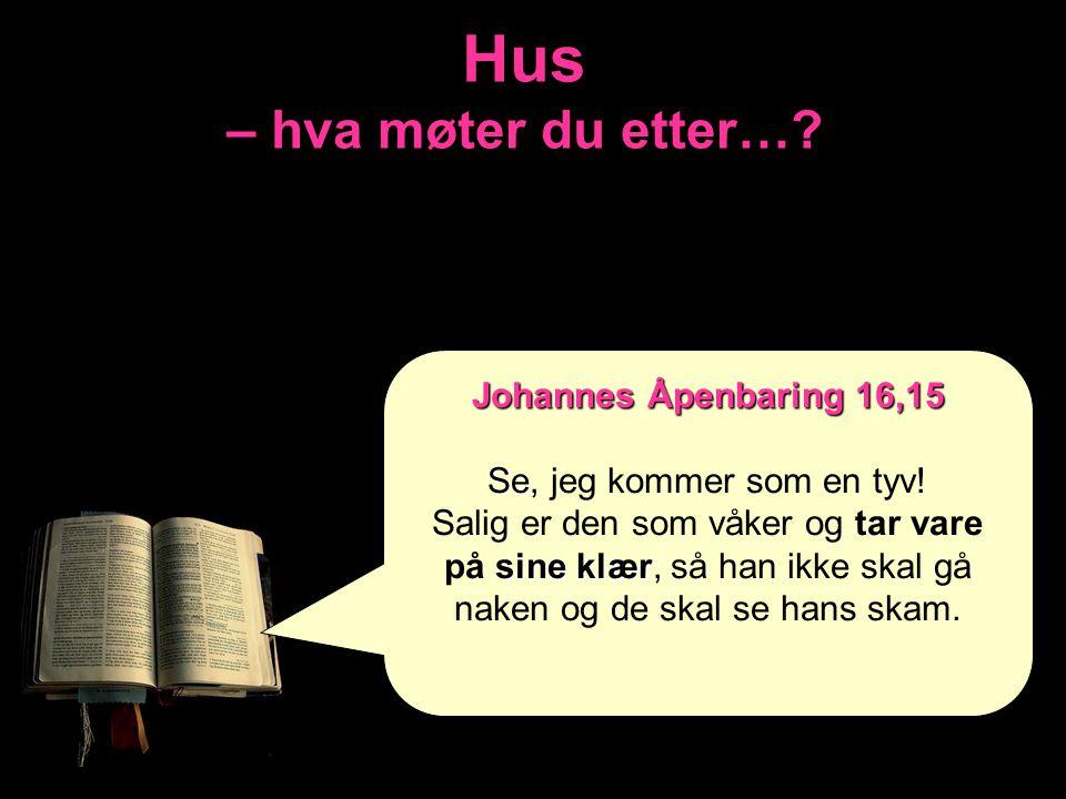 Hus – hva møter du etter…? Johannes Åpenbaring 16,15 Se Se, jeg kommer som en tyv! sine klær Salig er den som våker og tar vare på sine klær, så han i