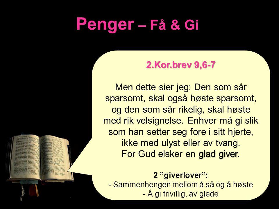 Penger – Få & Gi 2.Kor.brev 9,6-7 gi Men dette sier jeg: Den som sår sparsomt, skal også høste sparsomt, og den som sår rikelig, skal høste med rik ve