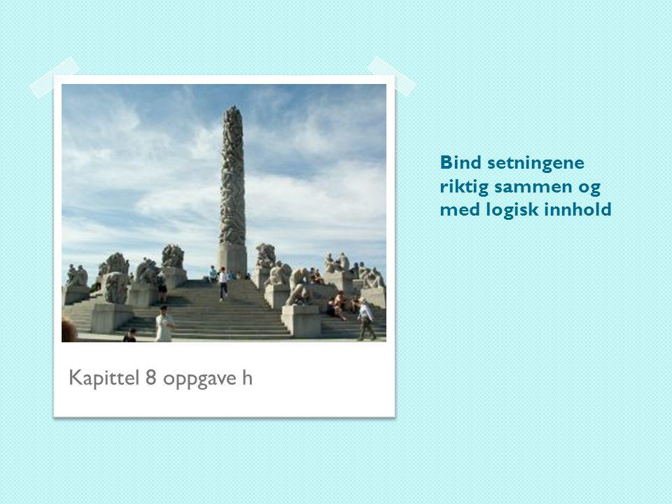Bind setningene riktig sammen og med logisk innhold Kapittel 8 oppgave h