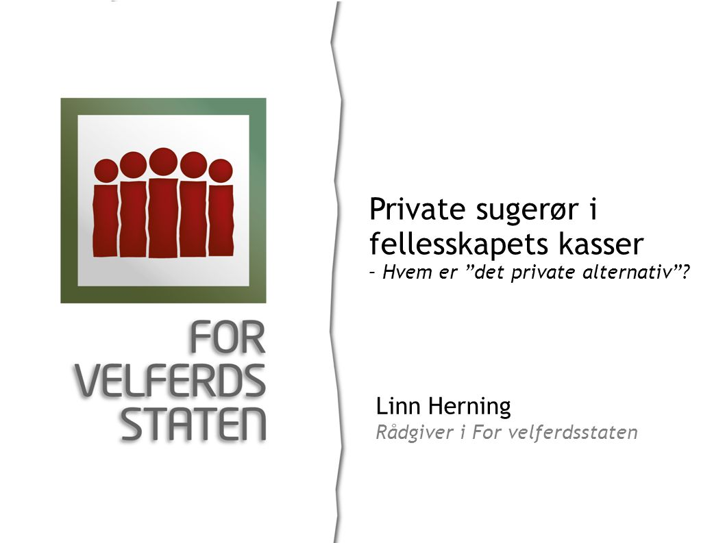 "Linn Herning Rådgiver i For velferdsstaten Private sugerør i fellesskapets kasser – Hvem er ""det private alternativ""?"