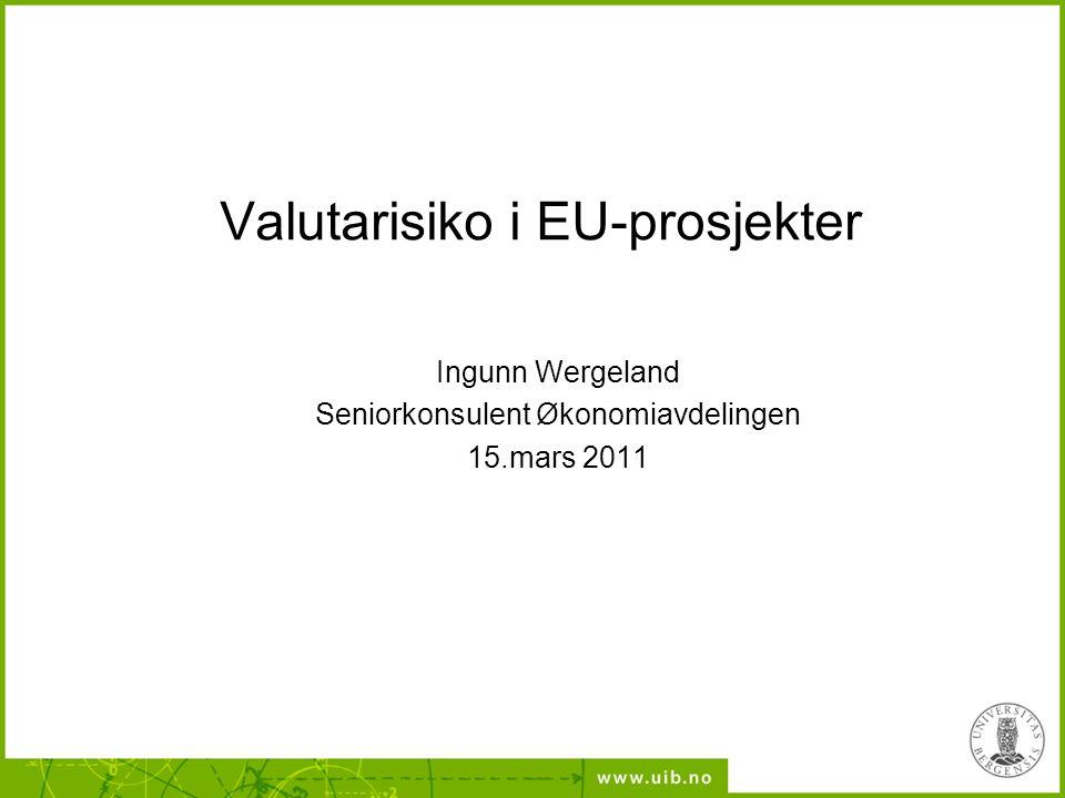 Valutarisiko i EU-prosjekter Ingunn Wergeland Seniorkonsulent Økonomiavdelingen 15.mars 2011