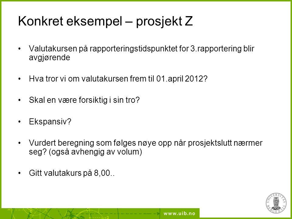 Konkret eksempel – prosjekt Z •Valutakursen på rapporteringstidspunktet for 3.rapportering blir avgjørende •Hva tror vi om valutakursen frem til 01.ap