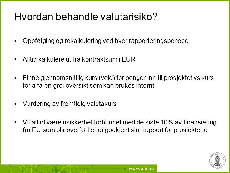 Hvordan behandle valutarisiko? •Oppfølging og rekalkulering ved hver rapporteringsperiode •Alltid kalkulere ut fra kontraktsum i EUR •Finne gjennomsni