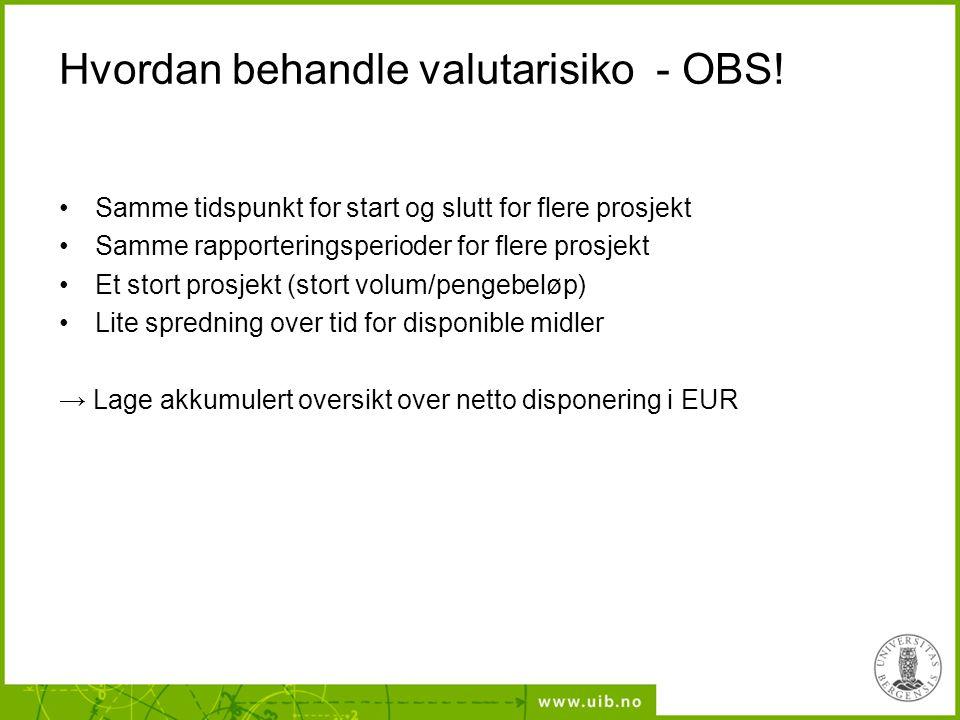 Hvordan behandle valutarisiko - OBS! •Samme tidspunkt for start og slutt for flere prosjekt •Samme rapporteringsperioder for flere prosjekt •Et stort