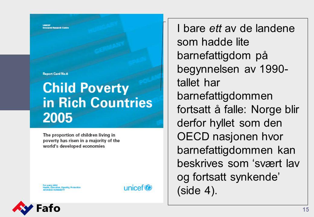 15 I bare ett av de landene som hadde lite barnefattigdom på begynnelsen av 1990- tallet har barnefattigdommen fortsatt å falle: Norge blir derfor hyllet som den OECD nasjonen hvor barnefattigdommen kan beskrives som 'svært lav og fortsatt synkende' (side 4).