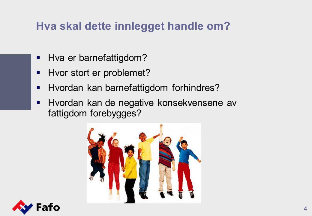 4 Hva skal dette innlegget handle om.  Hva er barnefattigdom.