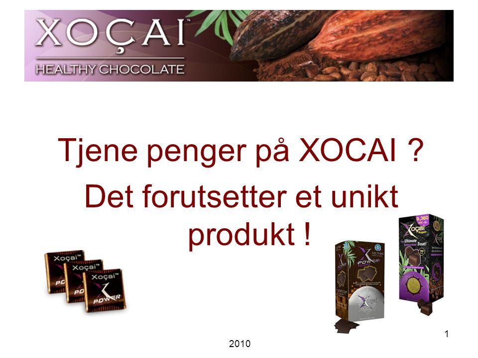 2010 1 Tjene penger på XOCAI Det forutsetter et unikt produkt !