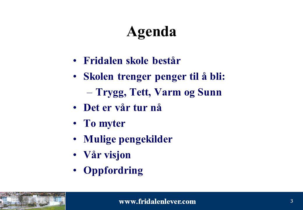 www.fridalenlever.com 3 Agenda •Fridalen skole består •Skolen trenger penger til å bli: –Trygg, Tett, Varm og Sunn •Det er vår tur nå •To myter •Mulige pengekilder •Vår visjon •Oppfordring