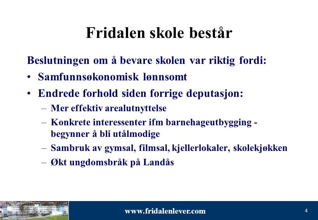 www.fridalenlever.com 4 Fridalen skole består Beslutningen om å bevare skolen var riktig fordi: •Samfunnsøkonomisk lønnsomt •Endrede forhold siden for