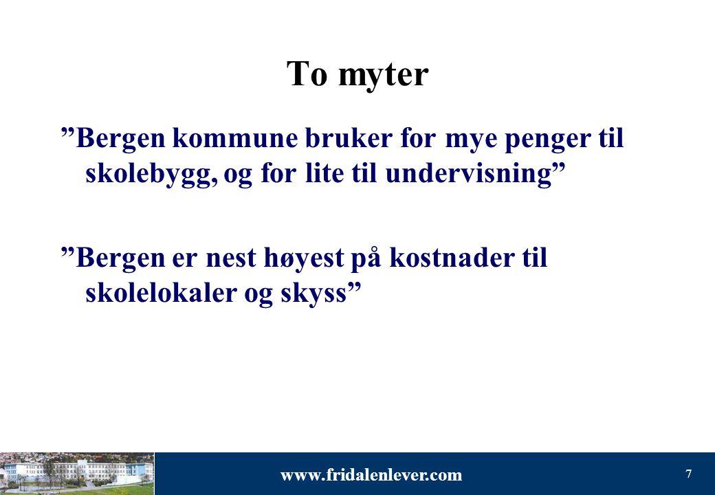 """www.fridalenlever.com 7 To myter """"Bergen kommune bruker for mye penger til skolebygg, og for lite til undervisning"""" """"Bergen er nest høyest på kostnade"""