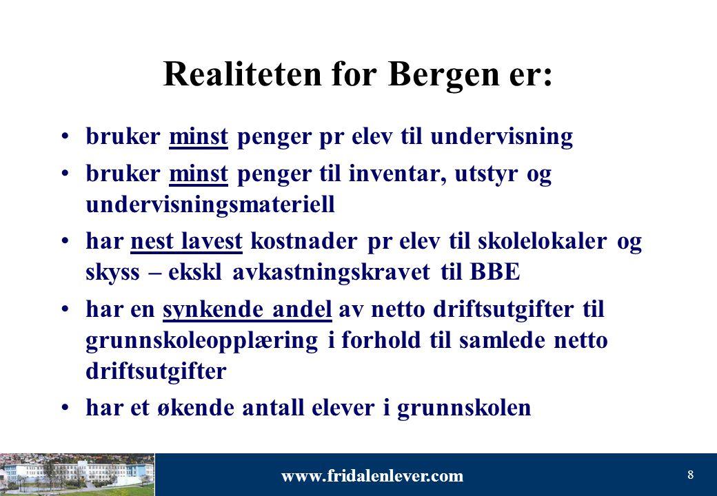 www.fridalenlever.com 8 Realiteten for Bergen er: •bruker minst penger pr elev til undervisning •bruker minst penger til inventar, utstyr og undervisn