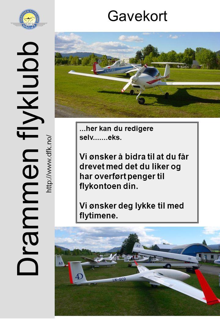 Drammen flyklubb Gavekort http://www.dfk.no/...her kan du redigere selv.......eks. Vi ønsker å bidra til at du får drevet med det du liker og har over