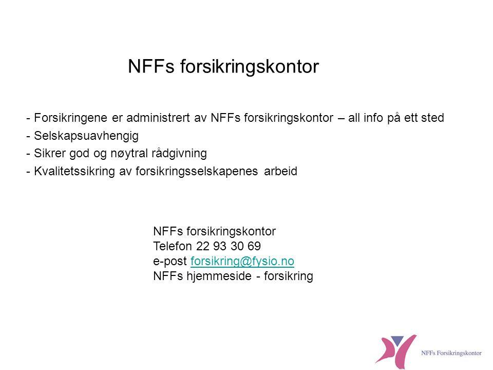 NFFs medlemsforsikringer •Dødsfallforsikring •Uføreforsikring •Ulykkesforsikring •Innboforsikring •Reiseforsikring •Barneforsikring •Sykeavbruddsforsikring (PP) •Ansvarsforsikring (lovpålagt PP) •Yrkesskadeforsikring (PP) •Obligatorisk tjenestepensjon (PP) Ring forsikringskontoret, se NFFs forsikringsbrosjyre eller www.fysio.nowww.fysio.no