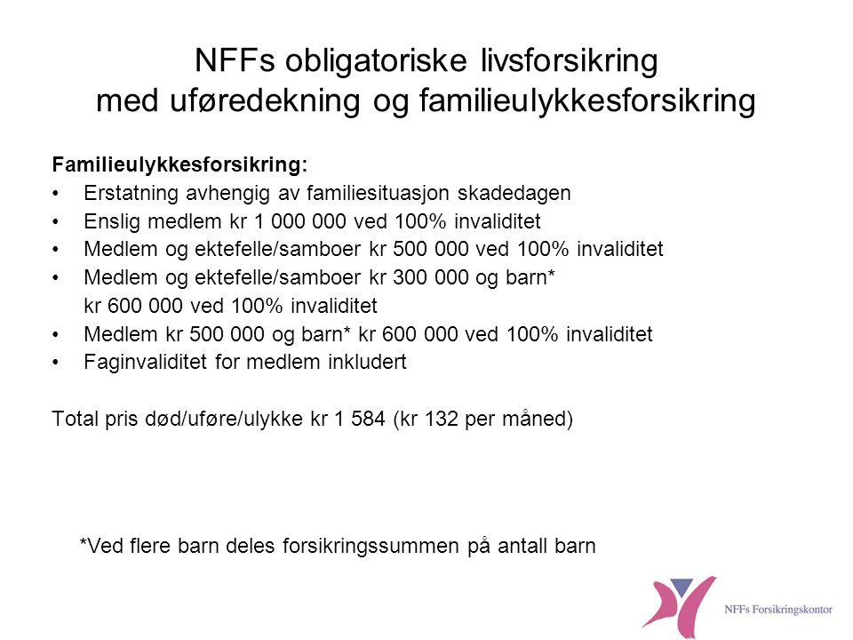 NFFs frivillige tilleggsforsikringer •Forsikringssummer på henholdsvis 11G og 22G ved død og uførhet (G = kr 60 699) •Opphørsalder 60 for uførhet, 70 for død •Medlemmet må være med på obl.