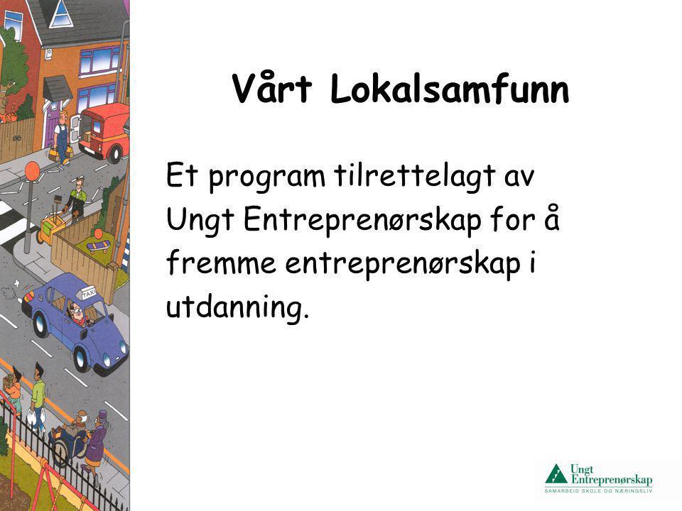 Vårt Lokalsamfunn Et program tilrettelagt av Ungt Entreprenørskap for å fremme entreprenørskap i utdanning.
