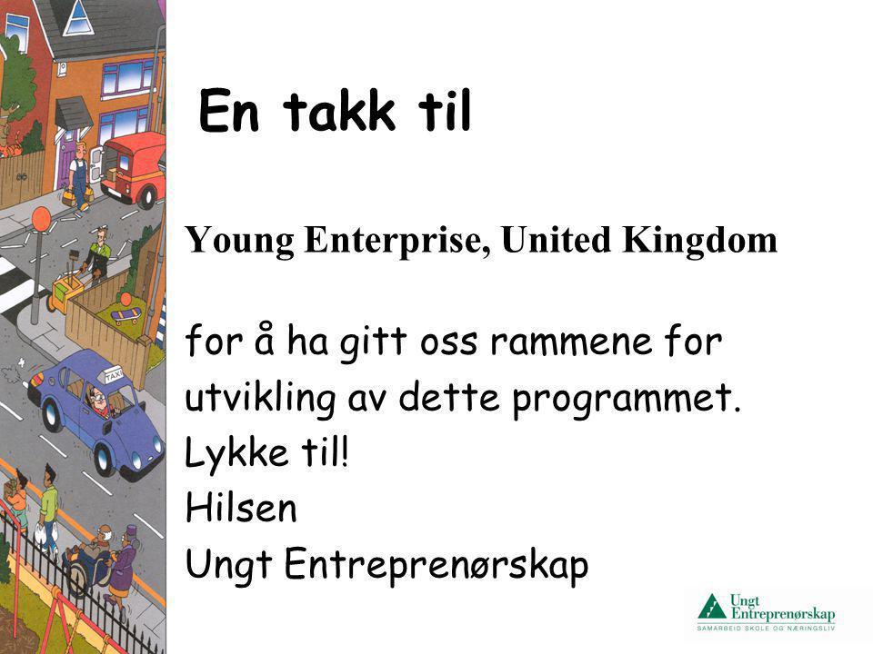 En takk til Young Enterprise, United Kingdom for å ha gitt oss rammene for utvikling av dette programmet. Lykke til! Hilsen Ungt Entreprenørskap