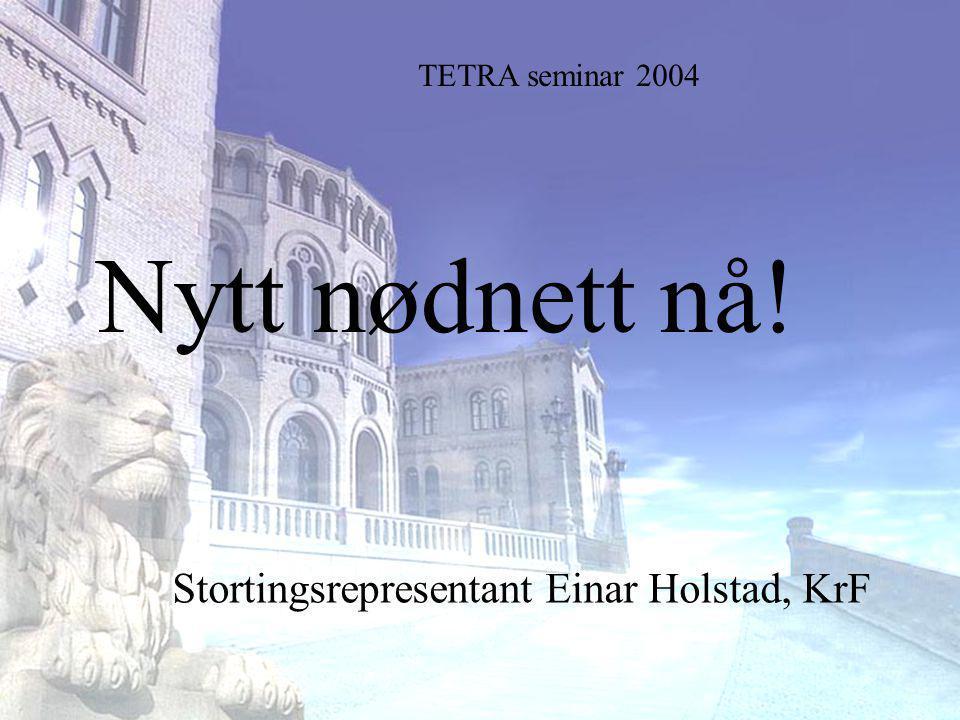 Stortingsrepresentant Einar Holstad, KrF 1 Nytt nødnett nå.