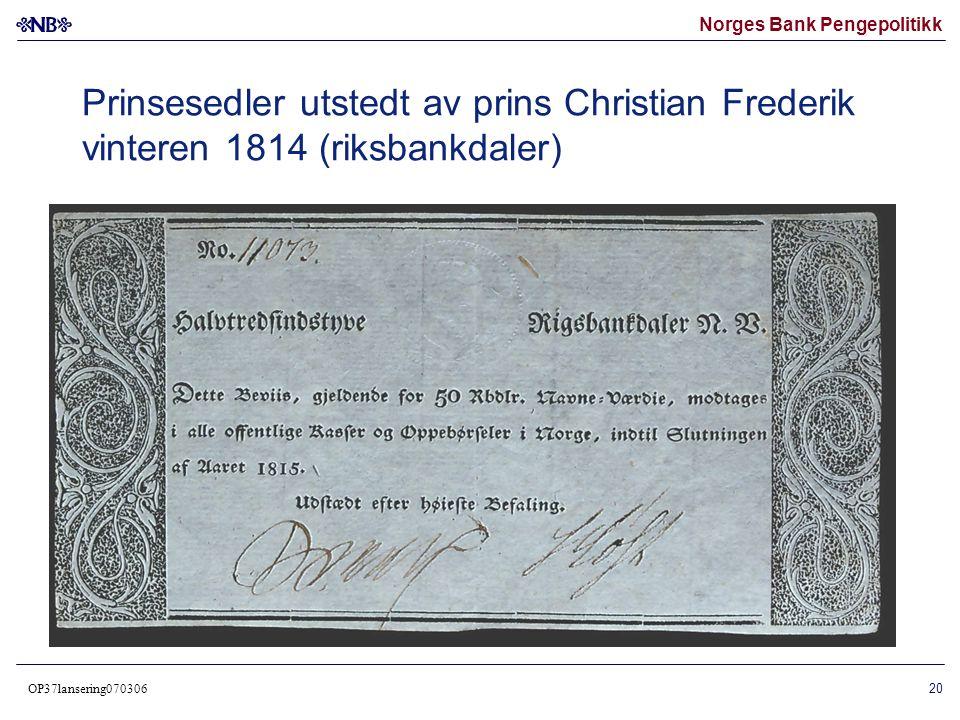 Norges Bank Pengepolitikk OP37lansering070306 21 1817 Norges Bank opprettes i 1816 Sølvskatt, nye sedler (speciedaler) 1822 18401874
