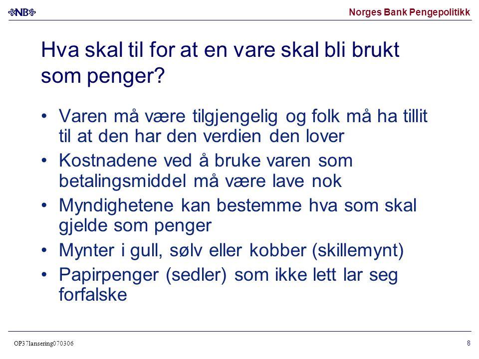 Norges Bank Pengepolitikk OP37lansering070306 9 Hva når tilgangen på varen man bruker som penger øker.