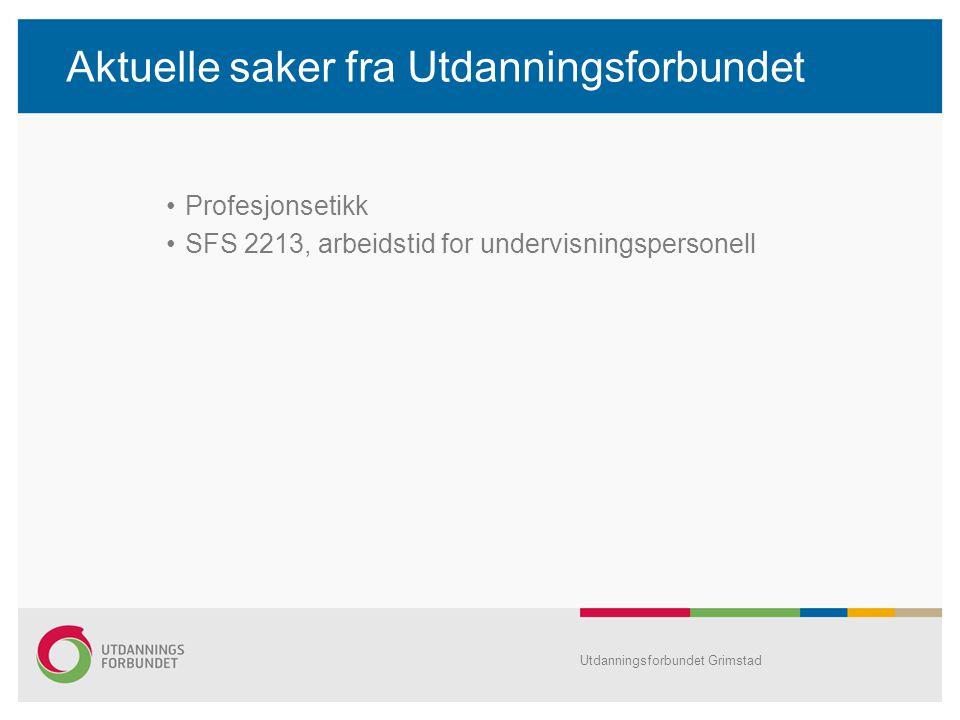 Aktuelle saker fra Utdanningsforbundet •Profesjonsetikk •SFS 2213, arbeidstid for undervisningspersonell Utdanningsforbundet Grimstad